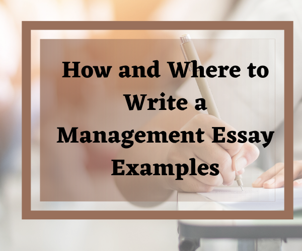 How and Where to Write a Management Essay Examples