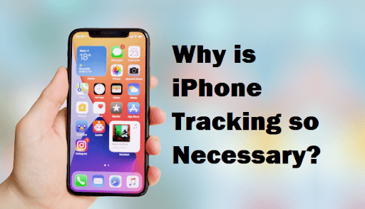 Why is iPhone Tracking so Necessary?